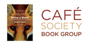 Cafe Society Book Group : Being a Beast: Adventures Across the Species Divide