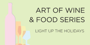 Art of Wine and Food Series: Light Up the Holidays