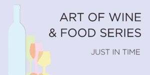 Art of Wine and Food Series: Just in Time