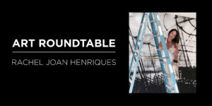 Art Roundtable Rachel Joan Henriques