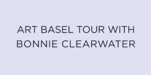 Art Basel Tour with Bonnie Clearwater