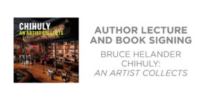 Author Lecture and Book Signing Brice Helander: Chihuly : An Artist Collects