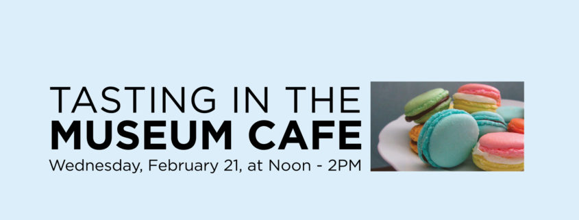 Tasting in the Museum Cafe, Wednesday, Feb 21