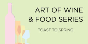Art of Wine and Food Series Toast to Spring