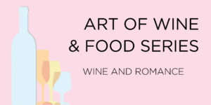 Art of Wine and Food Series: Wine and Romance
