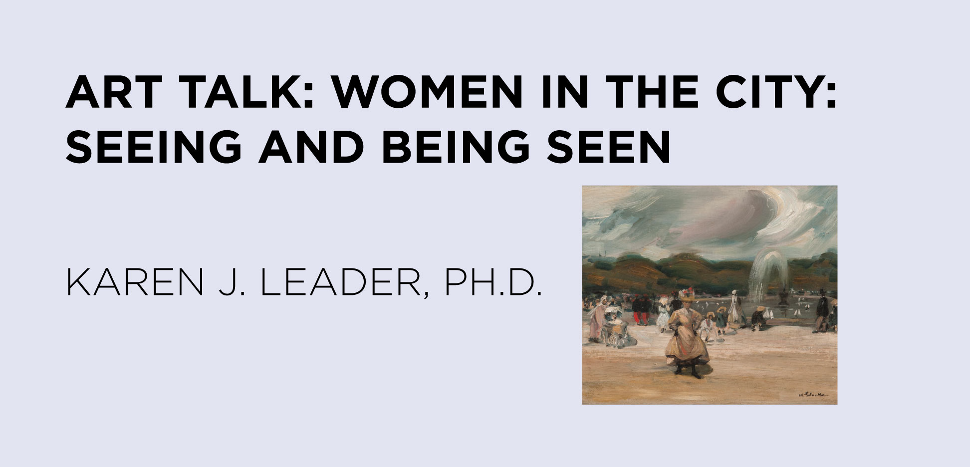 Art Talk: Women in the City: Seeing and Being Seen: Karen J. Leader, Ph.D.
