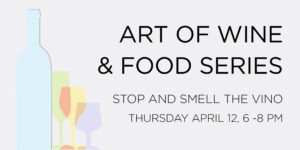 Art of Wine and Food Series: Stop and Smell the Vino