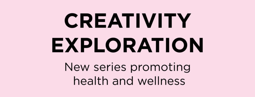 Creativity Exploration: New series promoting health and wellness