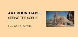 Art Roundtable: Seeing the Scene: Cara Despain