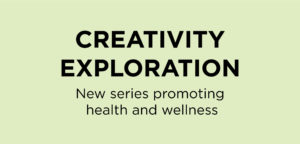 Creativity Exploration New series promoting health and wellness