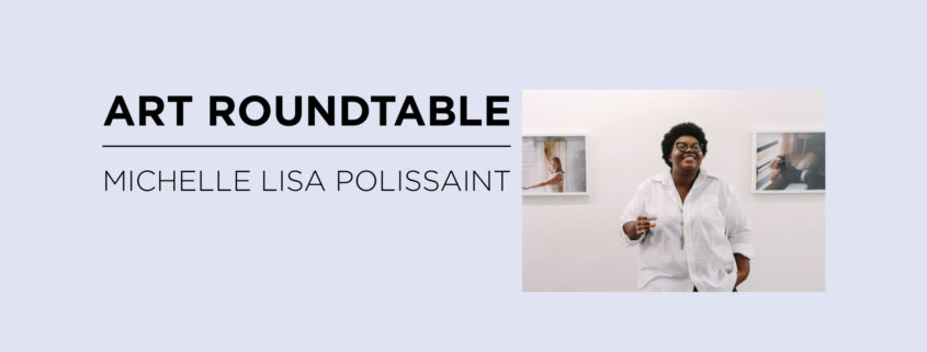 Art Roundtable: Michelle Lisa Polissain