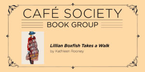 Cafe Society Book Discussion Group: Lillian Boxfish Takes a Walk